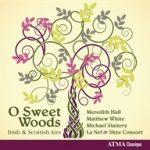 O Sweet Woods - Irish and Scottish airs 1